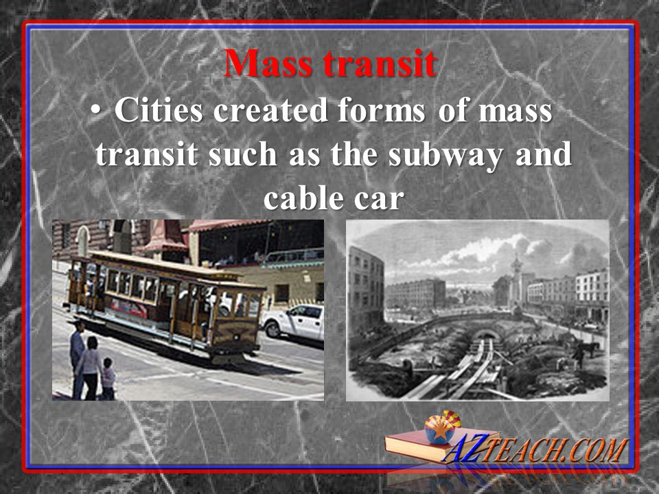Cities created forms of mass transit such as the subway and cable car