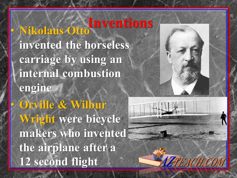 Inventions Nikolaus Otto invented the horseless carriage by using an internal combustion engine.