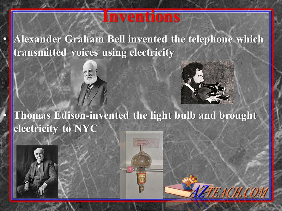 Inventions Alexander Graham Bell invented the telephone which transmitted voices using electricity.