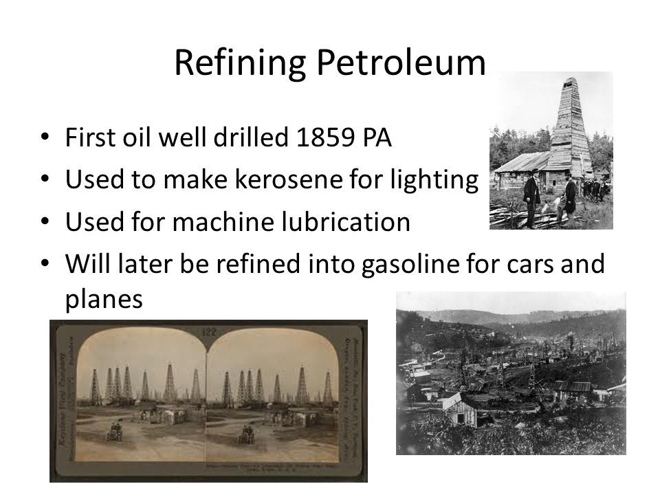 Refining Petroleum First oil well drilled 1859 PA