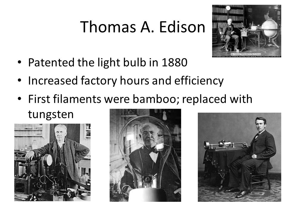 Thomas A. Edison Patented the light bulb in 1880