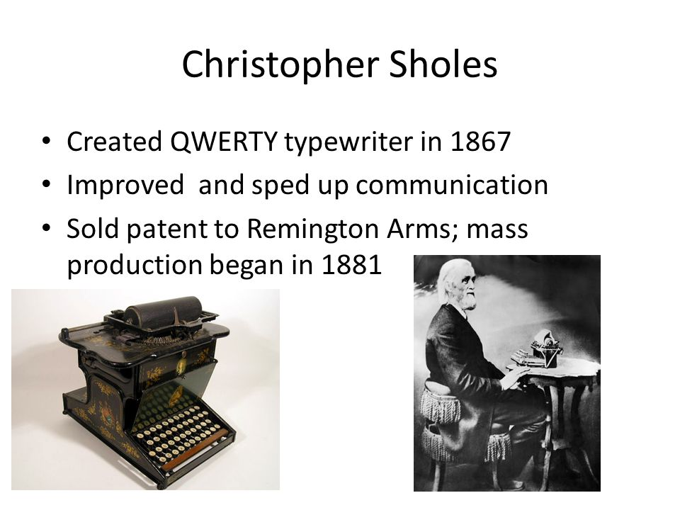 Christopher Sholes Created QWERTY typewriter in 1867