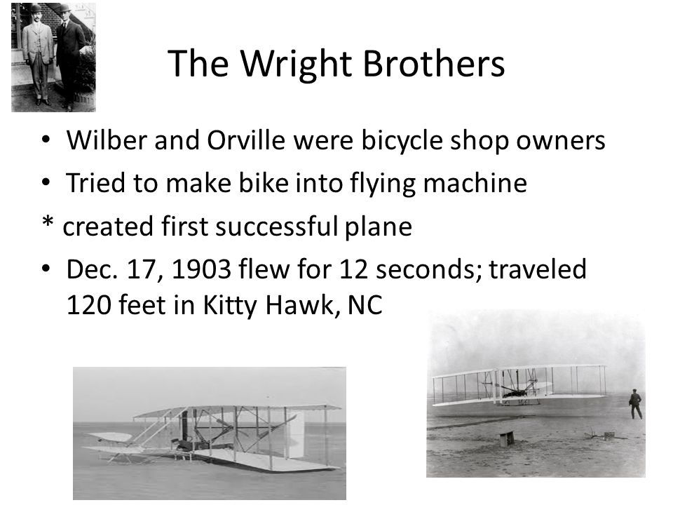 The Wright Brothers Wilber and Orville were bicycle shop owners