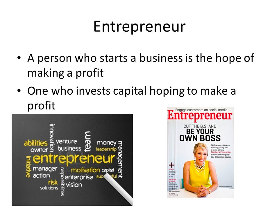 Entrepreneur A person who starts a business is the hope of making a profit.
