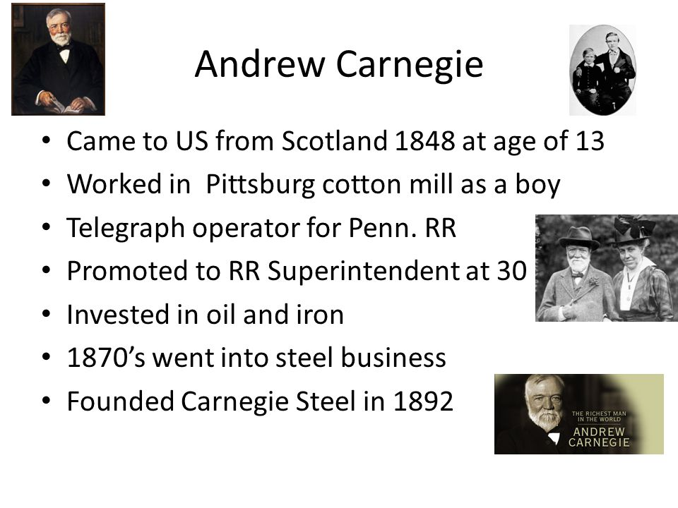 Andrew Carnegie Came to US from Scotland 1848 at age of 13