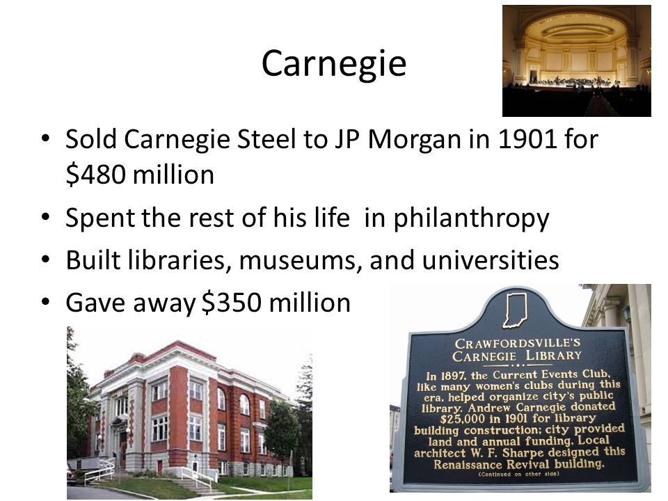 Carnegie Sold Carnegie Steel to JP Morgan in 1901 for $480 million