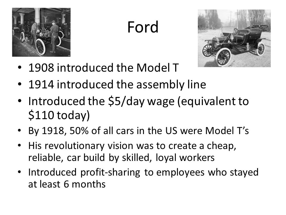 Ford 1908 introduced the Model T 1914 introduced the assembly line