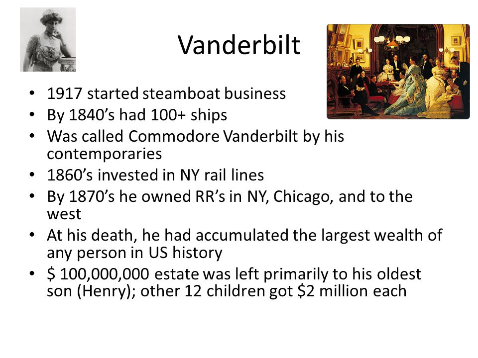 Vanderbilt 1917 started steamboat business By 1840's had 100+ ships