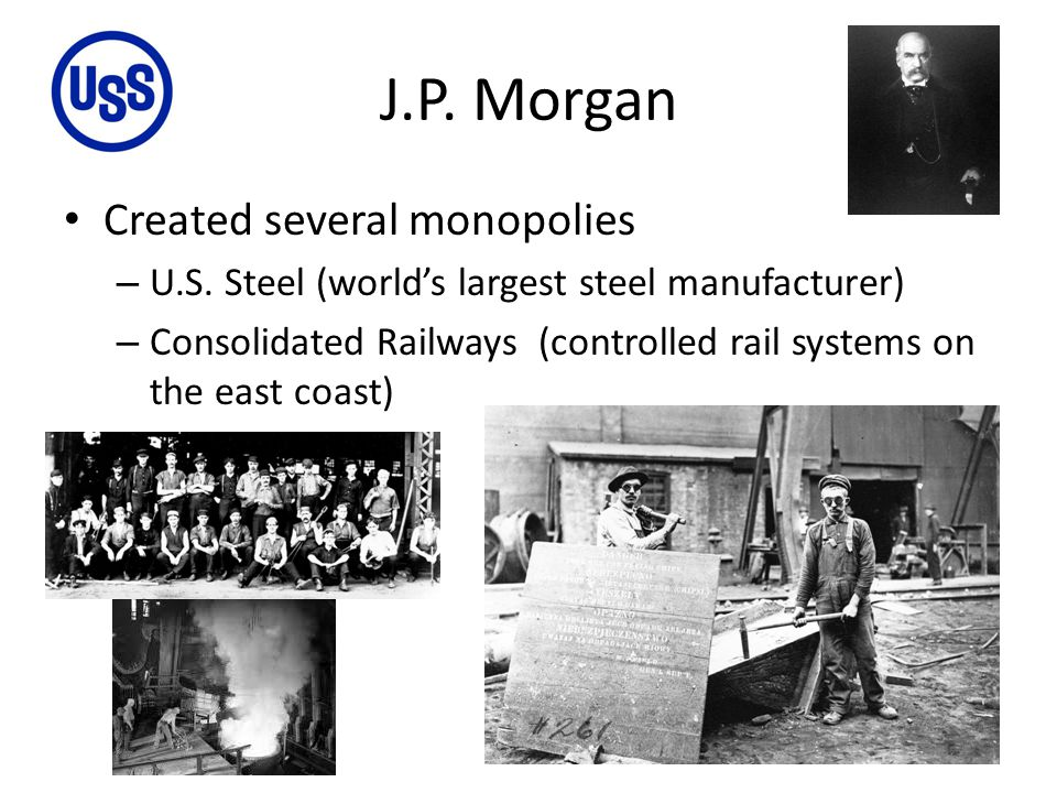 J.P. Morgan Created several monopolies