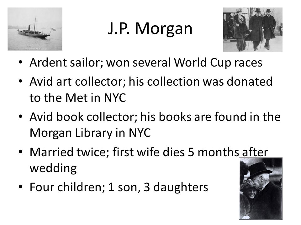 J.P. Morgan Ardent sailor; won several World Cup races