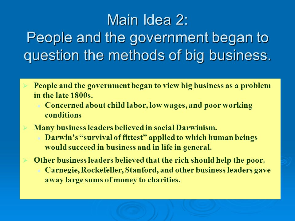 Main Idea 2: People and the government began to question the methods of big business.