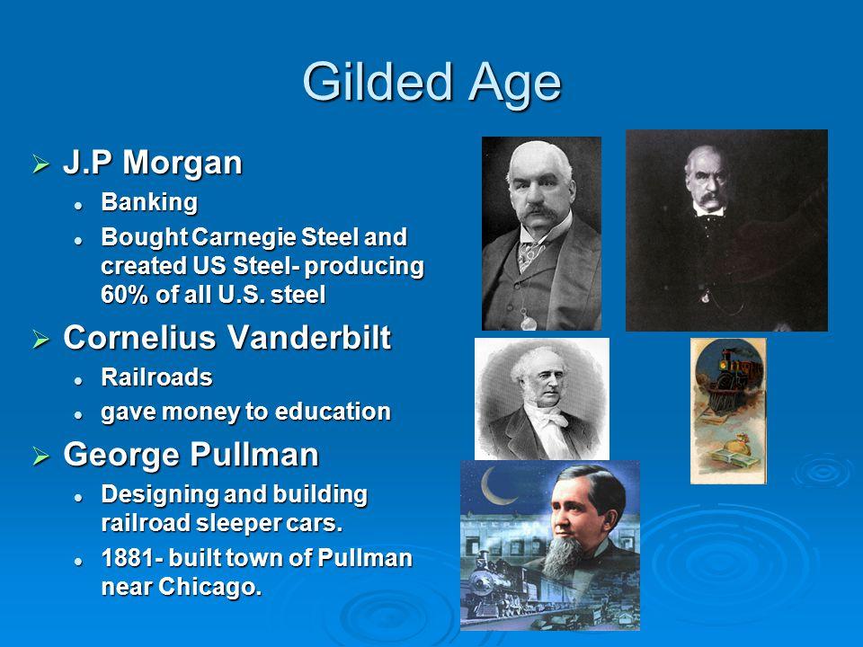 Gilded Age J.P Morgan Cornelius Vanderbilt George Pullman Banking