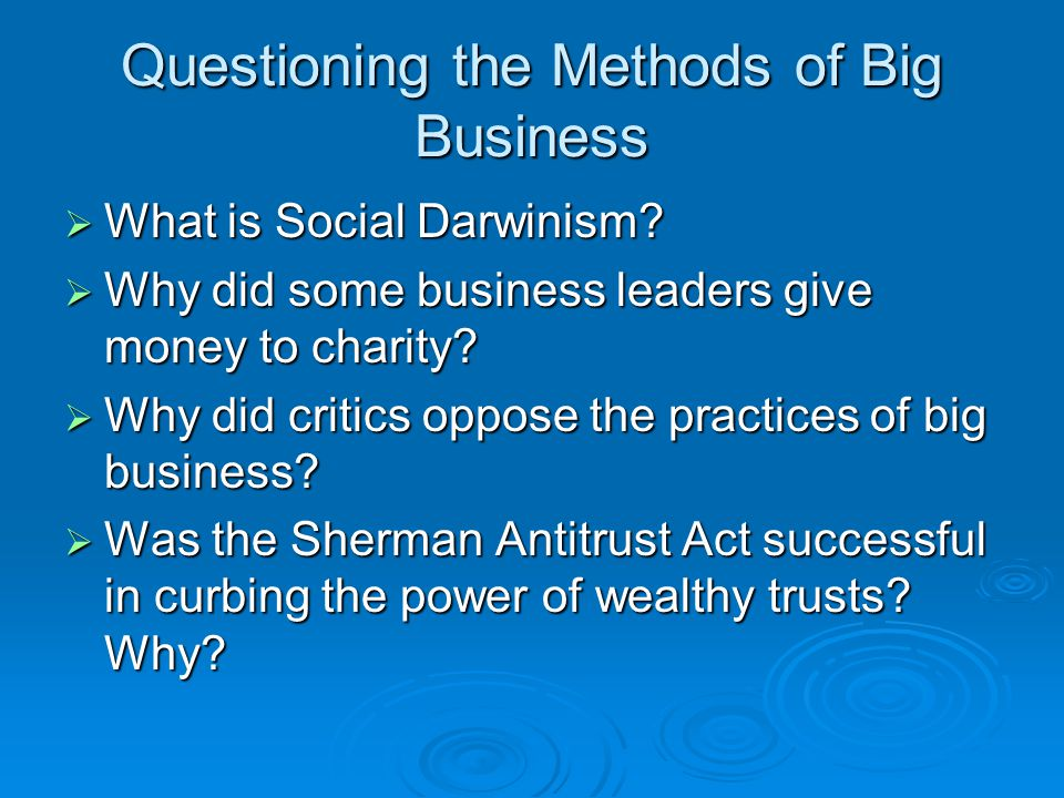 Questioning the Methods of Big Business