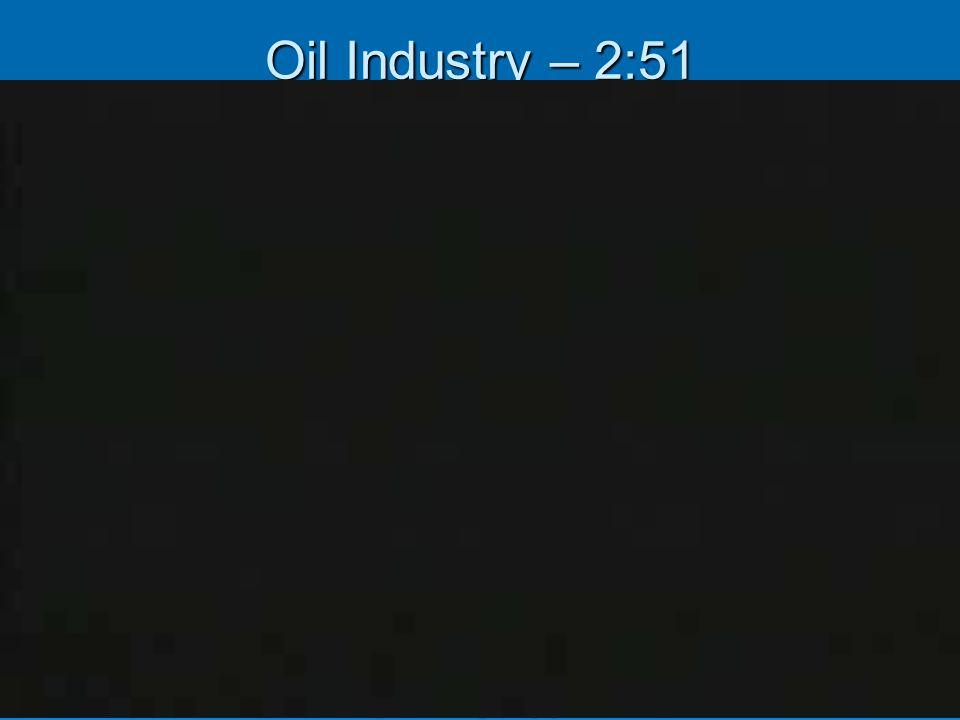 Oil Industry – 2:51