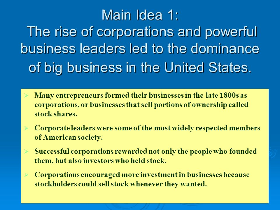 Main Idea 1: The rise of corporations and powerful business leaders led to the dominance of big business in the United States.