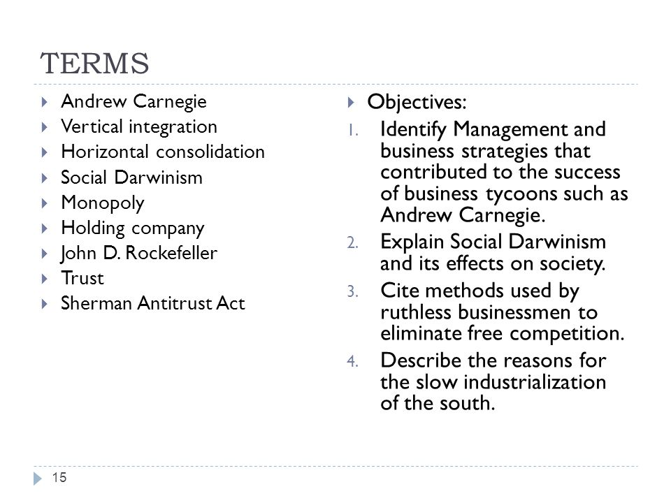TERMS Andrew Carnegie. Vertical integration. Horizontal consolidation. Social Darwinism. Monopoly.