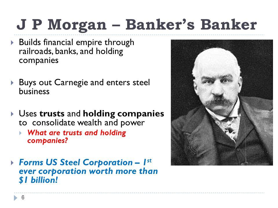 J P Morgan – Banker's Banker