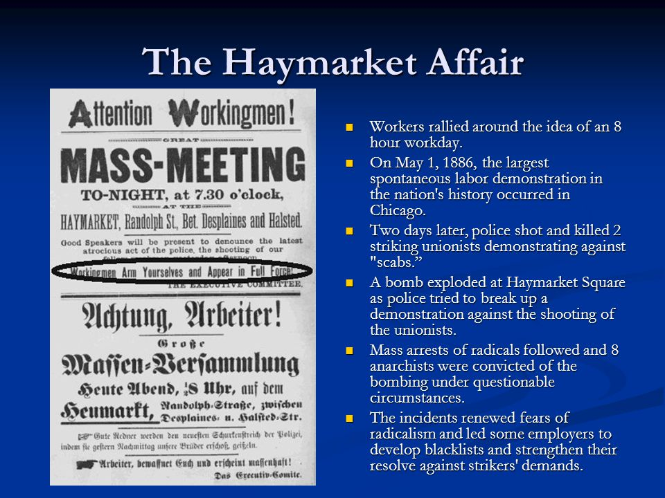 The Haymarket Affair Workers rallied around the idea of an 8 hour workday.