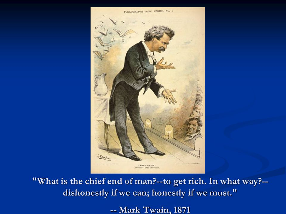 What is the chief end of man. --to get rich. In what way