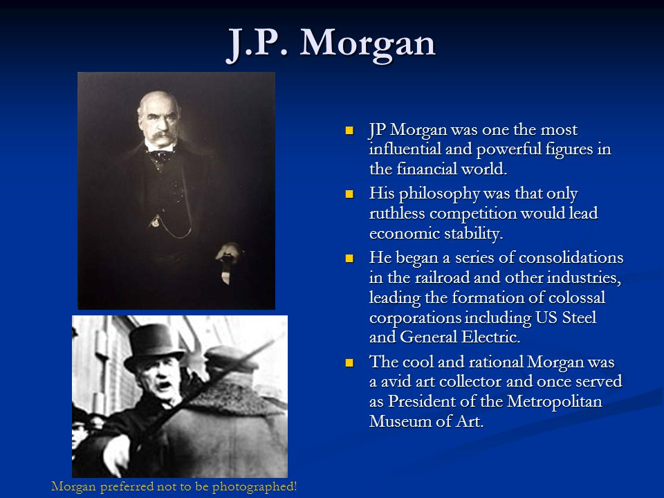 J.P. Morgan JP Morgan was one the most influential and powerful figures in the financial world.