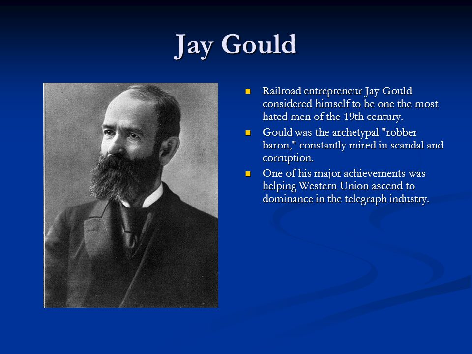 Jay Gould Railroad entrepreneur Jay Gould considered himself to be one the most hated men of the 19th century.