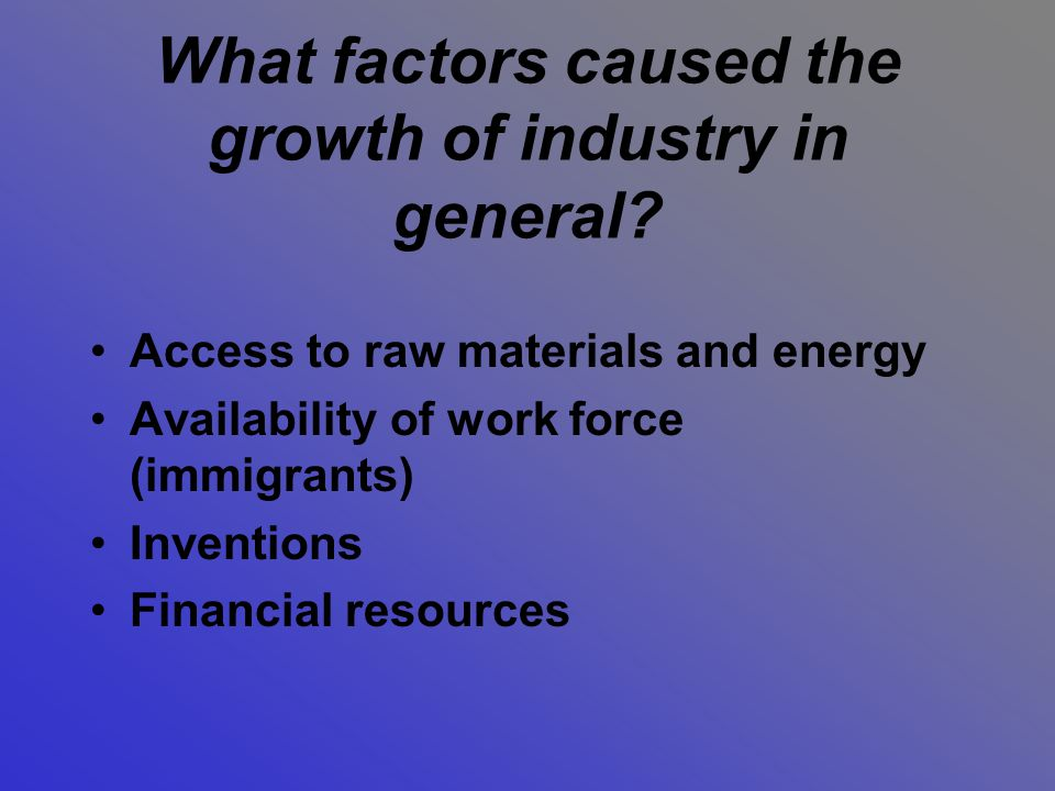 What factors caused the growth of industry in general
