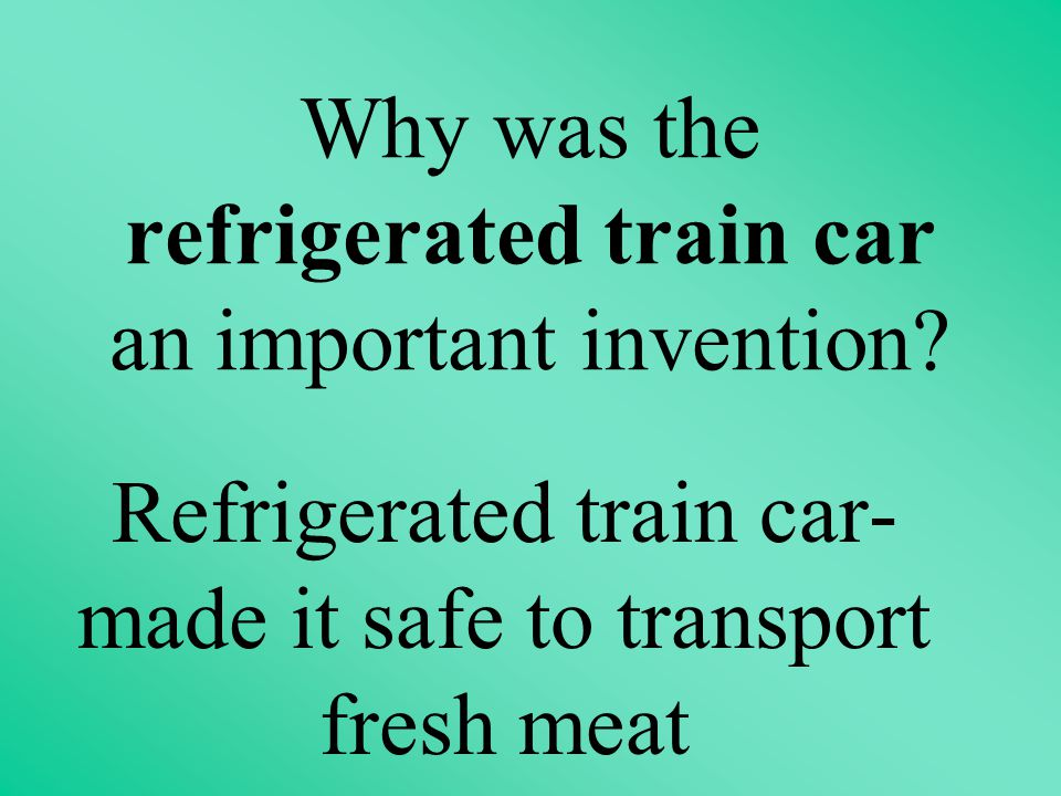 Why was the refrigerated train car an important invention