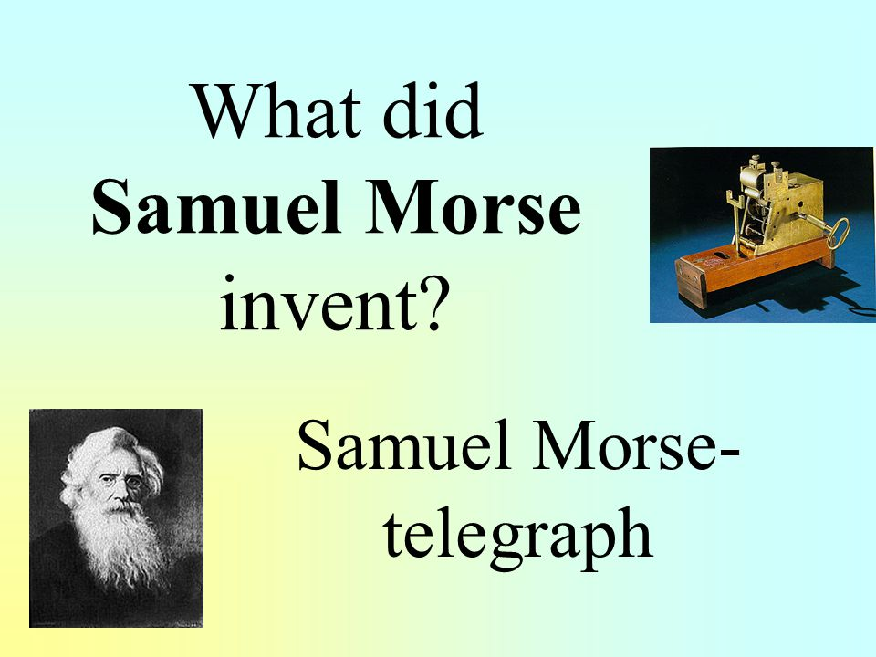 What did Samuel Morse invent