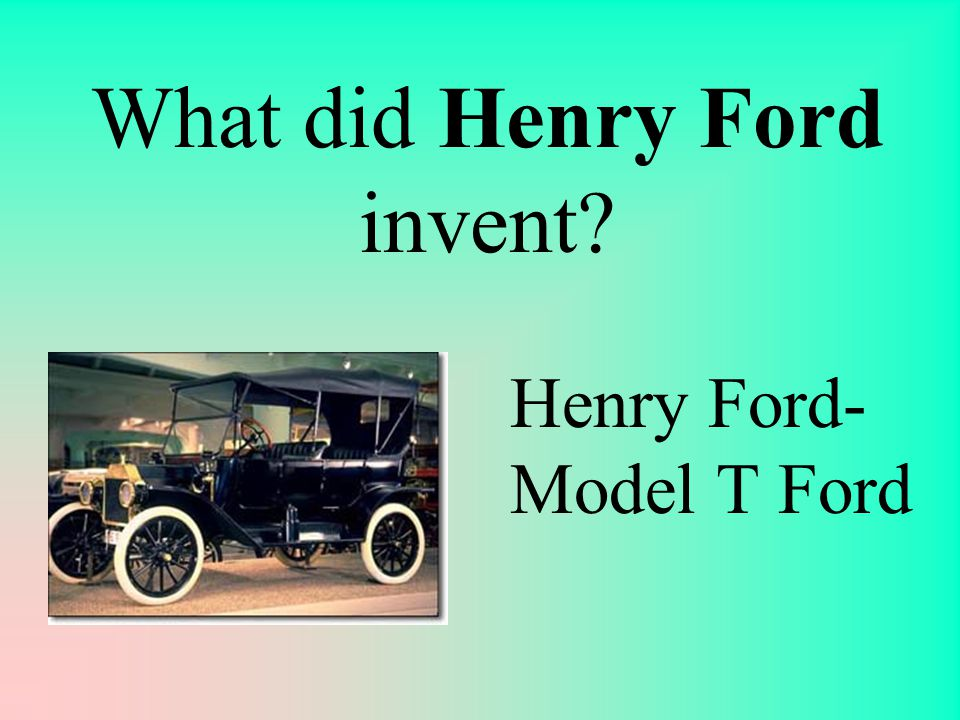 What did Henry Ford invent