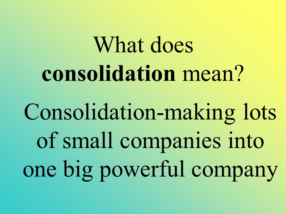 What does consolidation mean