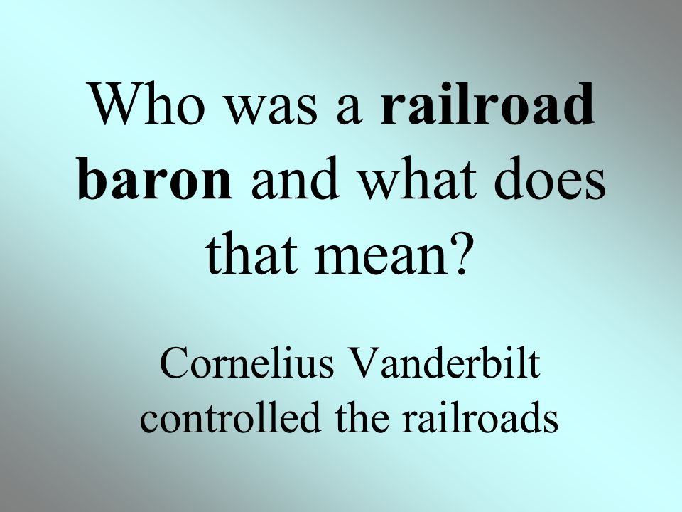 Who was a railroad baron and what does that mean