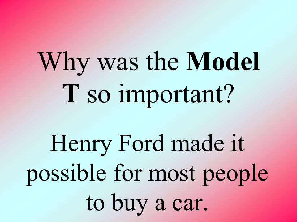 Why was the Model T so important