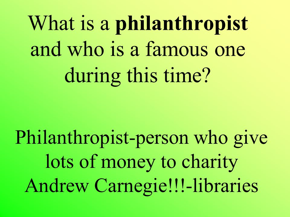 What is a philanthropist and who is a famous one during this time