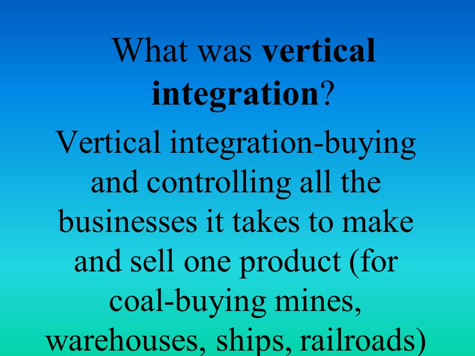 What was vertical integration