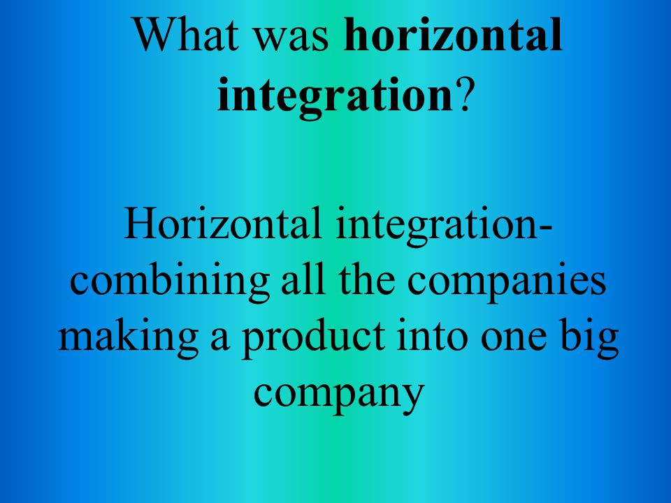 What was horizontal integration