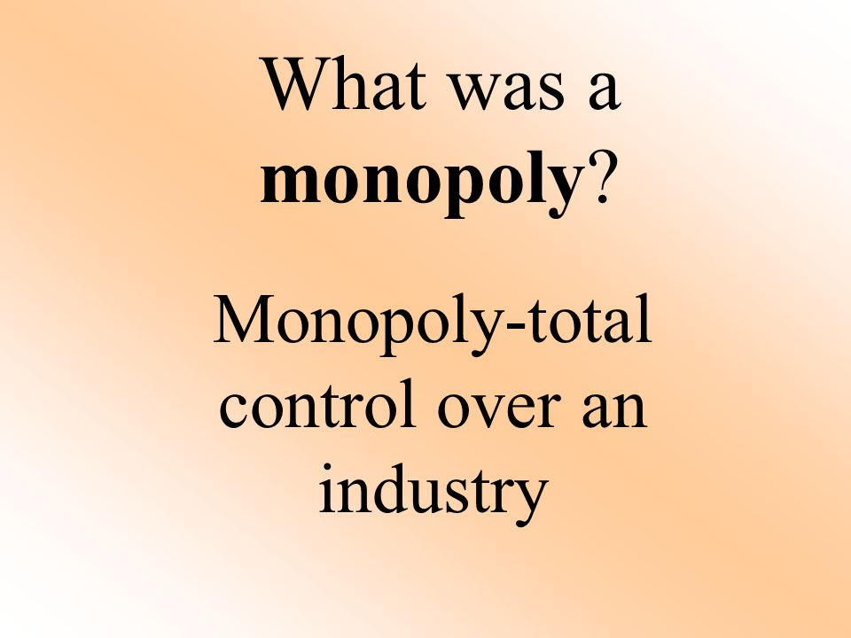 Monopoly-total control over an industry