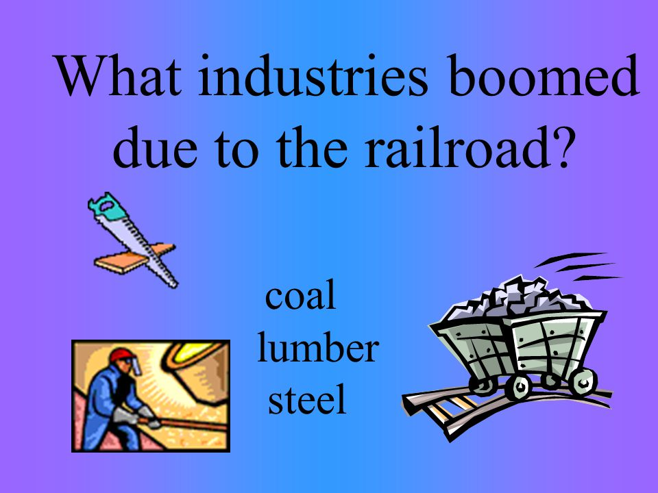 What industries boomed due to the railroad