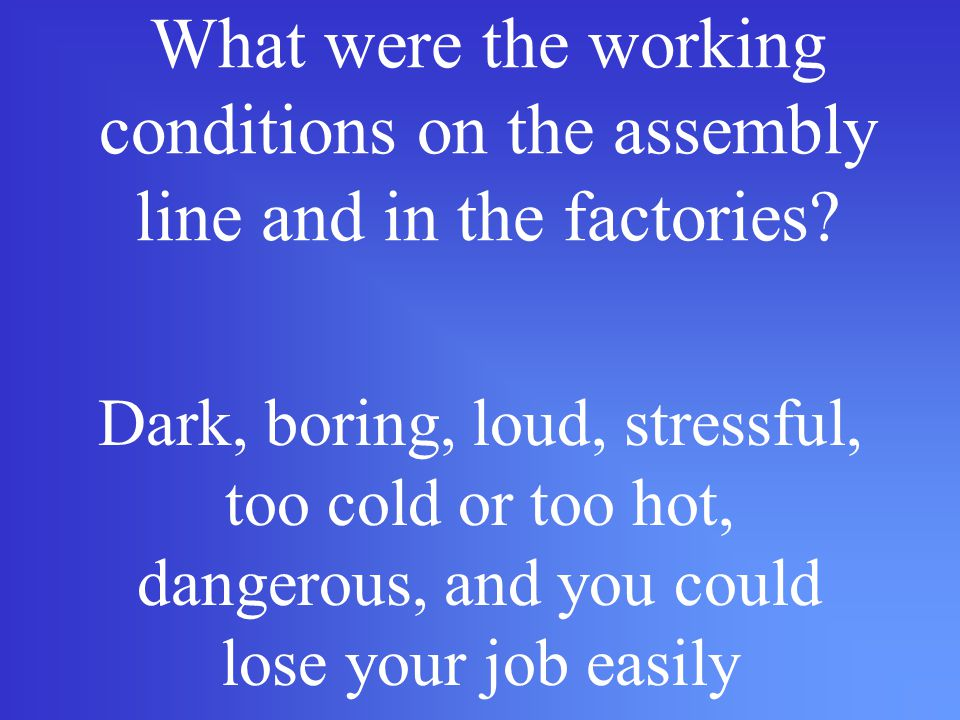 What were the working conditions on the assembly line and in the factories