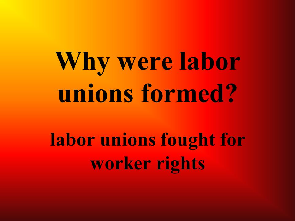 Why were labor unions formed