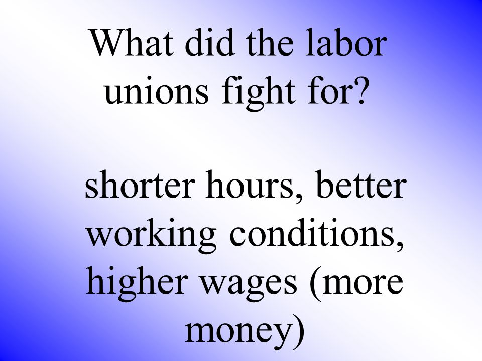 What did the labor unions fight for