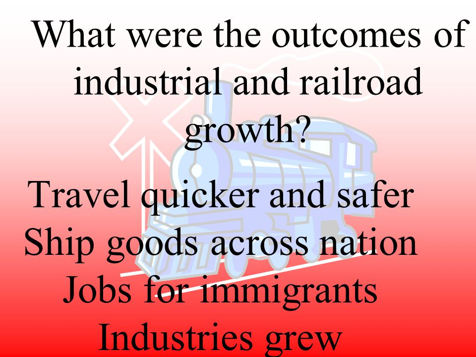 What were the outcomes of industrial and railroad growth