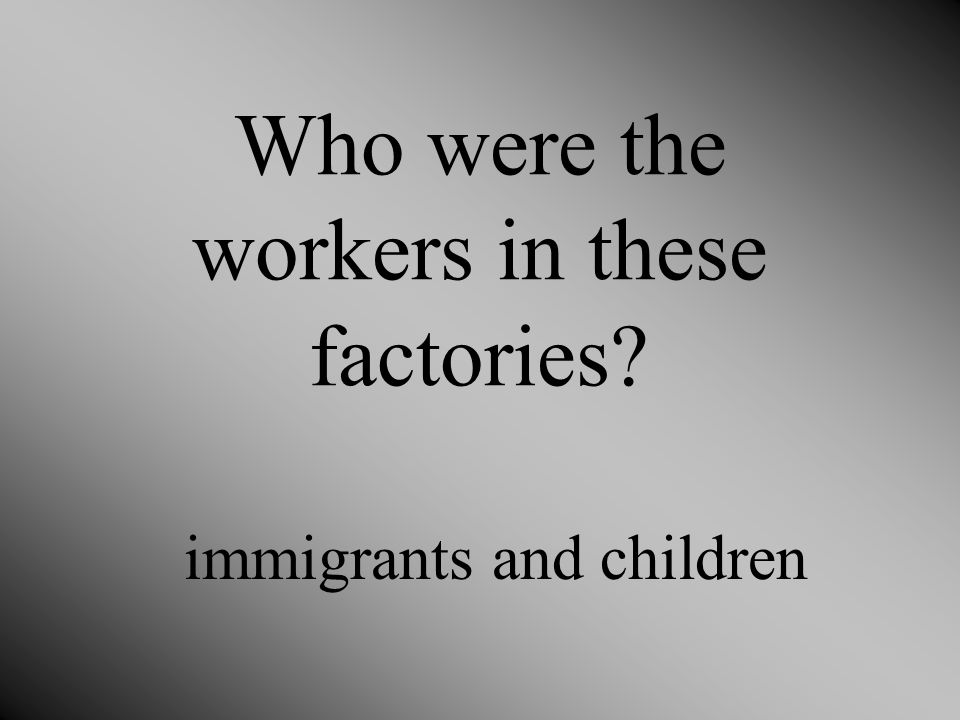 Who were the workers in these factories