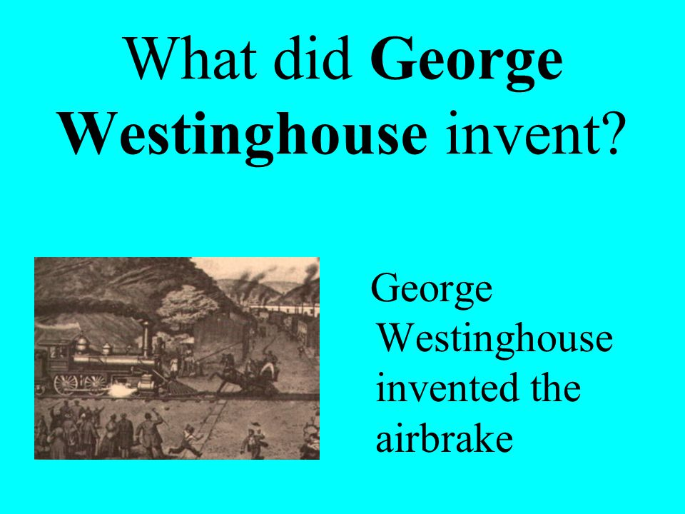 What did George Westinghouse invent