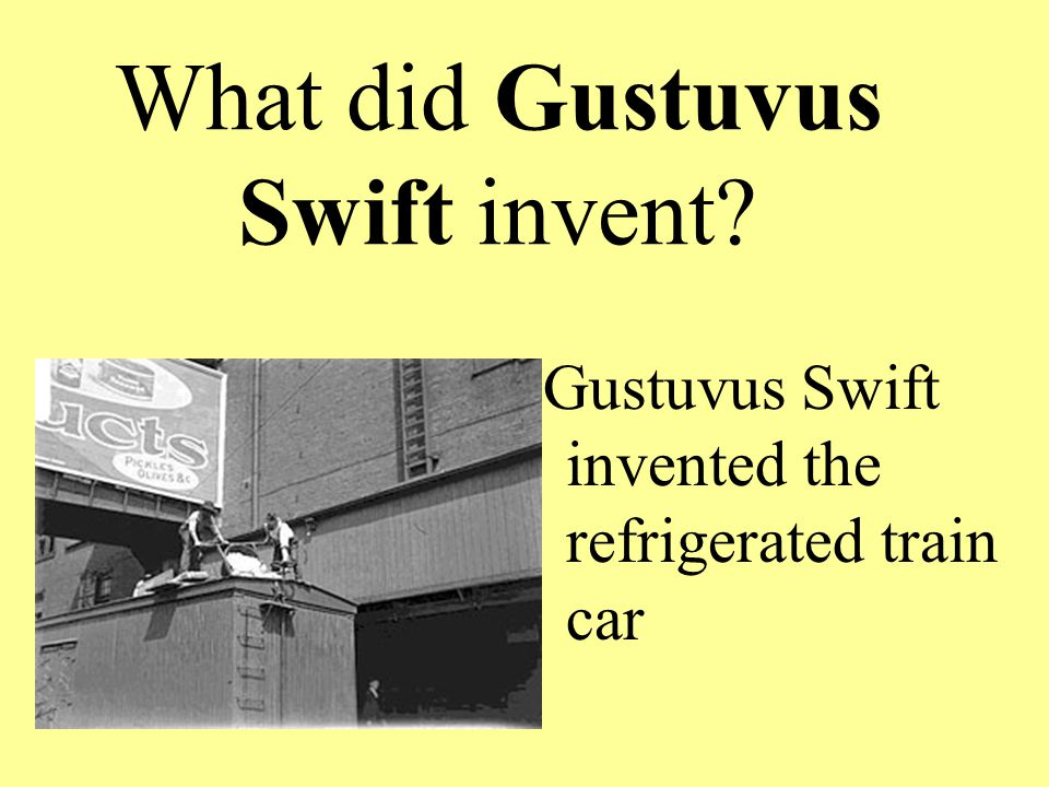 What did Gustuvus Swift invent