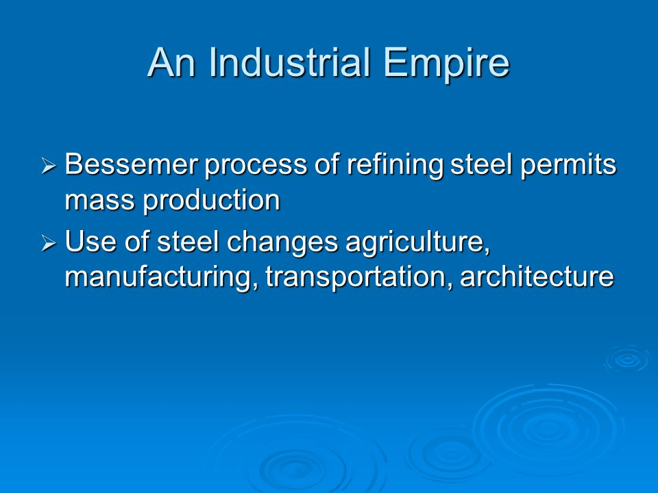 An Industrial Empire Bessemer process of refining steel permits mass production.