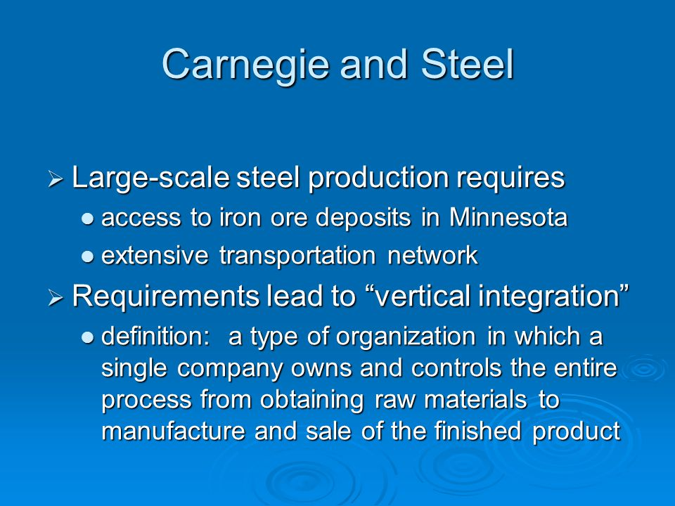 Carnegie and Steel Large-scale steel production requires