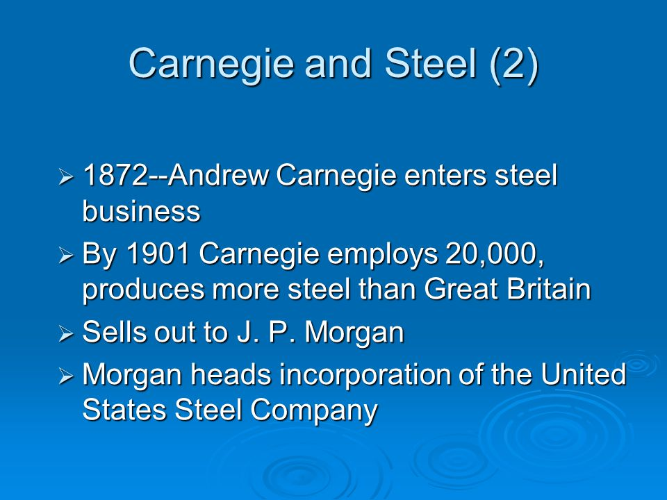 Carnegie and Steel (2) 1872--Andrew Carnegie enters steel business