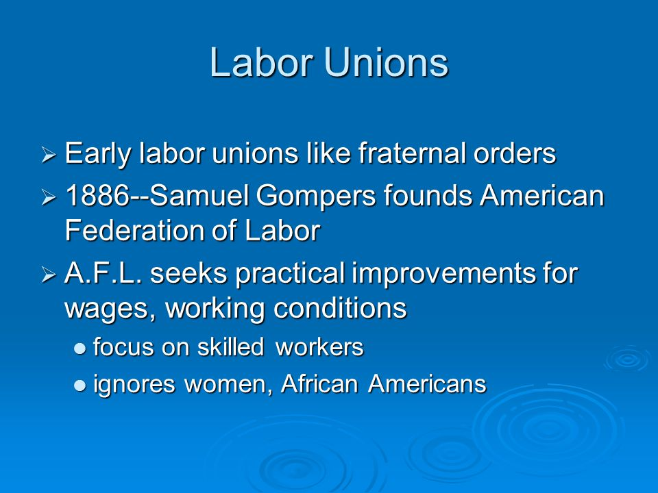 Labor Unions Early labor unions like fraternal orders