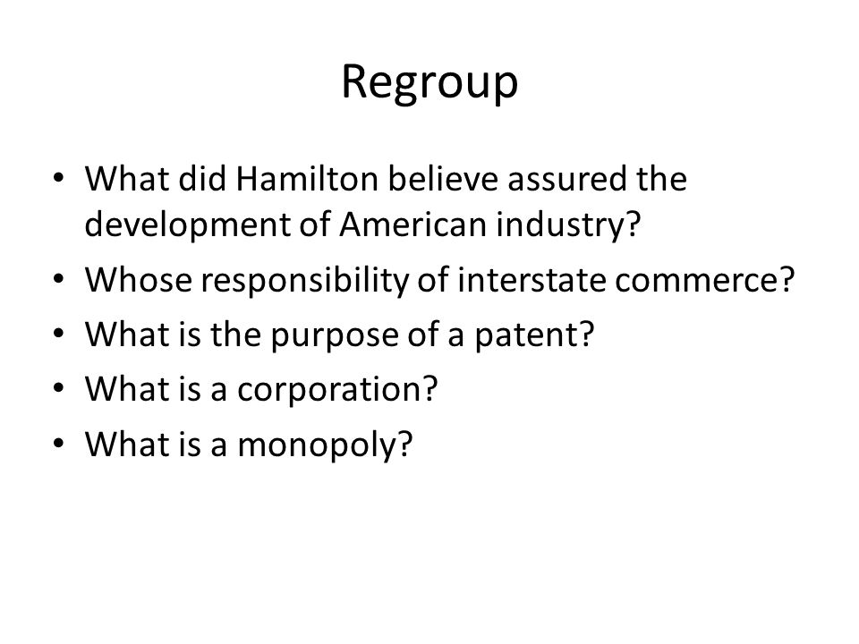 Regroup What did Hamilton believe assured the development of American industry Whose responsibility of interstate commerce