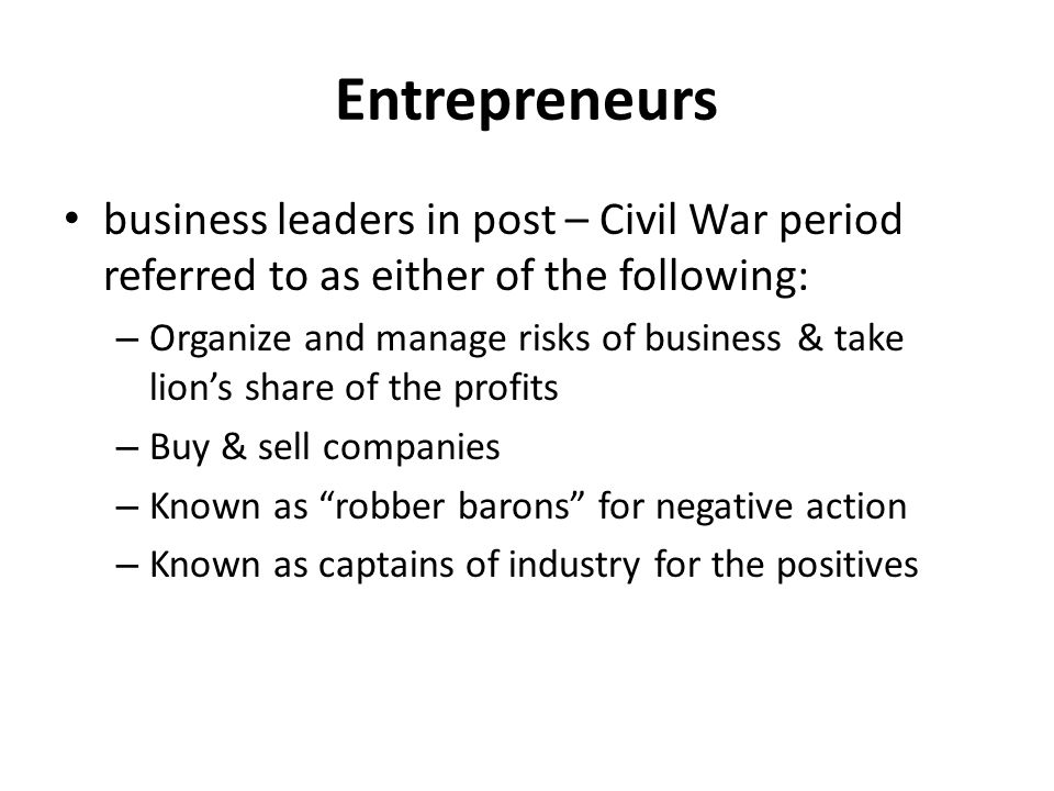 Entrepreneurs business leaders in post – Civil War period referred to as either of the following: